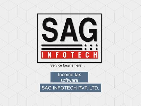 Income tax software SAG INFOTECH PVT. LTD. Service begins here…