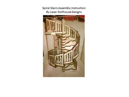 Spiral Stairs Assembly Instruction By Laser Dollhouse Designs