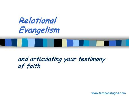 Relational Evangelism and articulating your testimony of faith www.turnbacktogod.com.