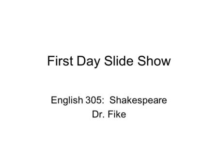English 305: Shakespeare Dr. Fike