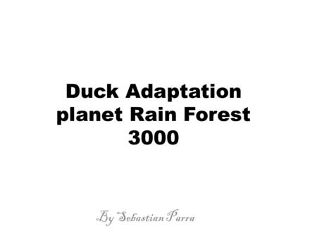 Duck Adaptation planet Rain Forest 3000 By Sebastian Parra.