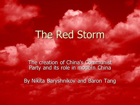 The Red Storm The creation of China's Communist Party and its role in modern China By Nikita Baryshnikov and Baron Tang.