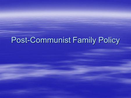 Post-Communist Family Policy. Outline  Look at policy changes  Place PL and CR into typologies  Ask whether these policies are in line with the needs.