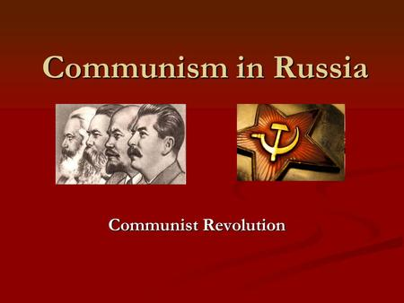 Communism in Russia Communist Revolution. Karl Marx Bourgeoisie V Proletariat 'Communist Manifesto' with Engels 'the Proletariat have nothing to lose.