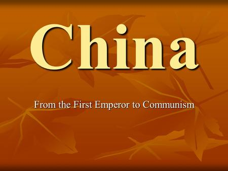 China From the First Emperor to Communism. China Basics China is the 4 th largest country on the planet China is the 4 th largest country on the planet.