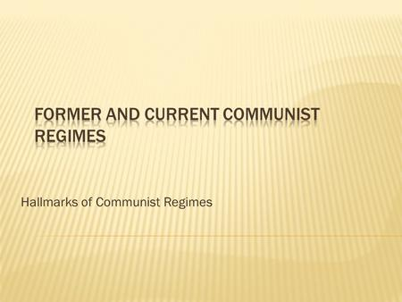 Hallmarks of Communist Regimes. First Communist regime came to power as a result of the October 1917 revolution and the civil war that followed (Soviet.