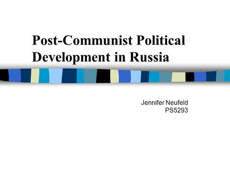 Post-Communist Political Development in Russia Jennifer Neufeld PS5293.