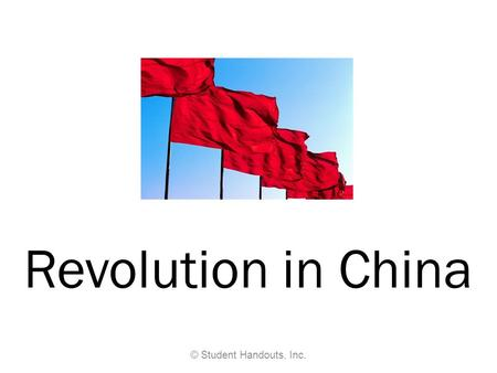 Revolution in China © Student Handouts, Inc.. Fall of the Qing (Manchu) Dynasty Empress Dowager Cixi (1835- 1908) –De facto Chinese monarch (1861- 1908)