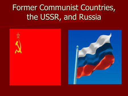 Former Communist Countries, the USSR, <strong>and</strong> Russia.