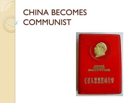 CHINA BECOMES COMMUNIST. CHINA STRUGGLES WITH A NATIONALIST GOVERNMENT Leader of Nationalist government was Chiang Kai Shek Between 1945 and 1949 the.