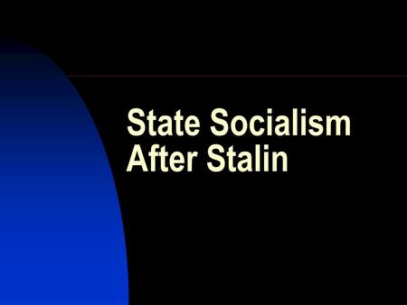 State Socialism After Stalin. The Logic of Post-Stalinism The Timeline The Command Economy The Politics of State Socialism.