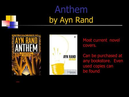 Anthem by Ayn Rand Most current novel covers. Can be purchased at any bookstore. Even used copies can be found.