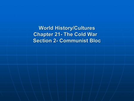 World History/Cultures Chapter 21- The Cold War Section 2- Communist Bloc.
