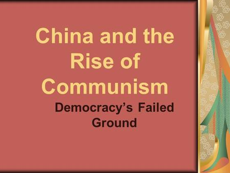 China and the Rise of Communism Democracy's Failed Ground.
