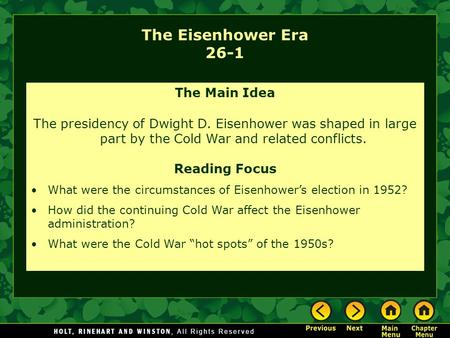 The Eisenhower Era 26-1 The Main Idea The presidency of Dwight D. Eisenhower was shaped in large part by the Cold War and related conflicts. Reading Focus.