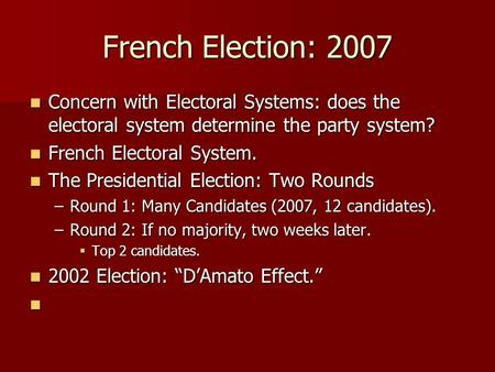 French Election: 2007 Concern with Electoral Systems: does the electoral system determine the party system? Concern with Electoral Systems: does the electoral.