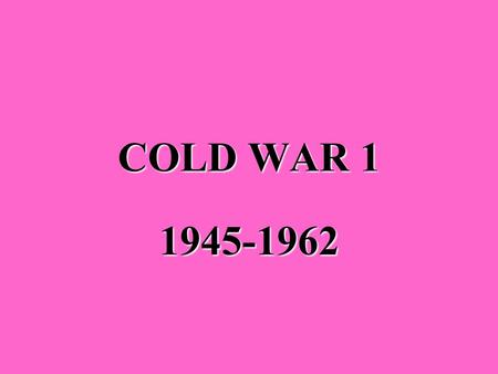 COLD WAR 1 1945-1962 What is the United Nations? An international organization to keep peace in the worldAn international organization to keep peace.