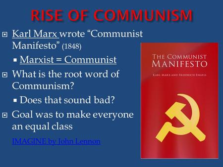 " Karl Marx wrote ""Communist Manifesto"" (1848)  Marxist = Communist  What is the root word of Communism?  Does that sound bad?  Goal was to make everyone."