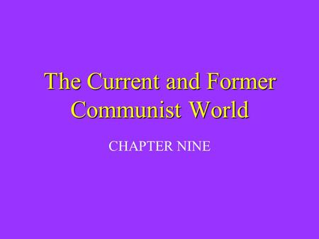 The Current and Former Communist World CHAPTER NINE.