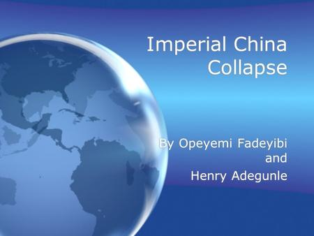 Imperial China Collapse By Opeyemi Fadeyibi and Henry Adegunle By Opeyemi Fadeyibi and Henry Adegunle.