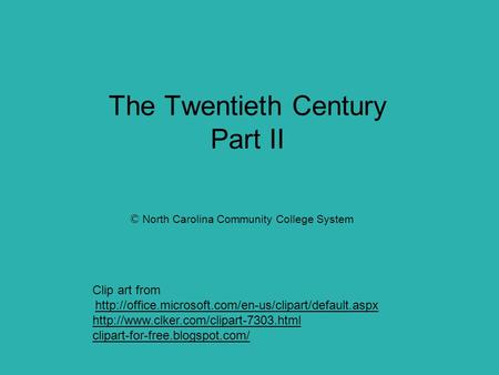 The Twentieth Century Part II © North Carolina Community College System Clip art from