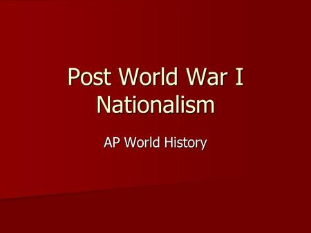 Post World War I Nationalism AP World History. Post World War I Nationalism Japan China Germany India Italy Soviet Union.