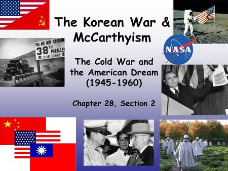 The Korean War & McCarthyism The Cold War and the American Dream (1945-1960) Chapter 28, Section 2.
