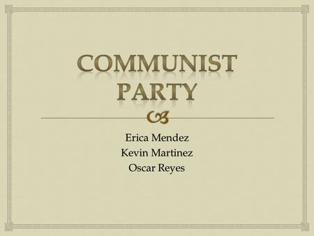 "Erica Mendez Kevin Martinez Oscar Reyes.   Motto: ""People and nature before profits""  Contact Info: Communist Party USA  235 W. 23 rd Street 8 th."