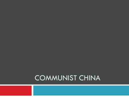 COMMUNIST CHINA. 1. China under Mao a. Rebuilding China i. Government 1. Shaped by Communist ideals 2. Discouraged the practice of religion 3. Seized.