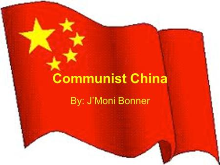 Communist China By: J'Moni Bonner. Mao Zedong Son of a peasant farmer Born in Chaochan China Communist Party leader Died 1976 Joined communist China in.
