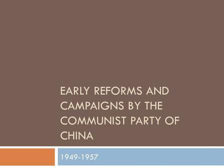 EARLY REFORMS AND CAMPAIGNS BY THE COMMUNIST PARTY OF CHINA 1949-1957.