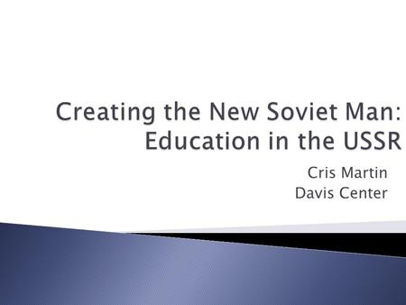 Cris Martin Davis Center.  Def: A theoretical goal of several Soviet regimes to transform the culturally, ethnically, and linguistically diverse peoples.