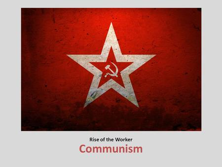 Rise of the Worker Communism.