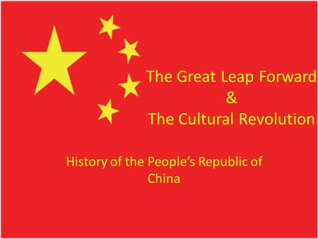 The Great Leap Forward & The Cultural Revolution History of the People's Republic of China.