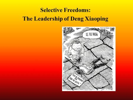 Selective Freedoms: The Leadership of Deng Xiaoping.