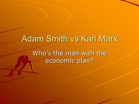 Adam Smith vs Karl Marx Who's the man with the economic plan?