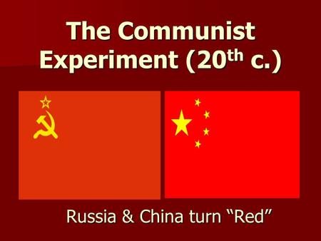 "The Communist Experiment (20 th c.) Russia & China turn ""Red"""
