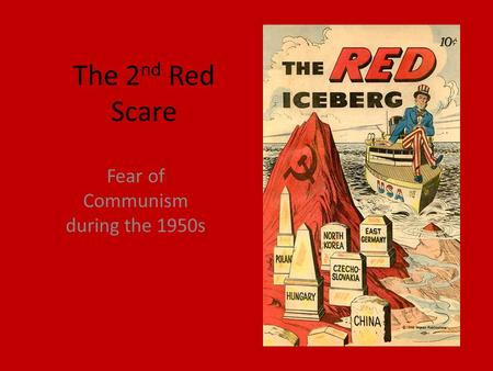 The 2 nd Red Scare Fear of Communism during the 1950s.