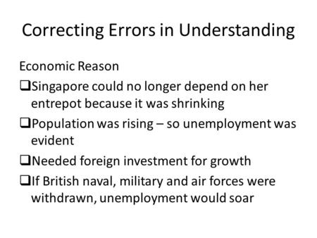 Correcting Errors in Understanding Economic Reason  Singapore could no longer depend on her entrepot because it was shrinking  Population was rising.