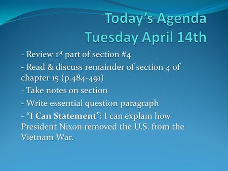 - Review 1 st part of section #4 - Read & discuss remainder of section 4 of chapter 15 (p.484-491) - Take notes on section - Write essential question paragraph.
