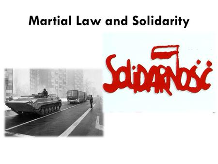 "Martial Law and Solidarity. Martial law in Poland The phrase in Polish is ""stan wojenny"", which translates as the state of war. Refers to the period."