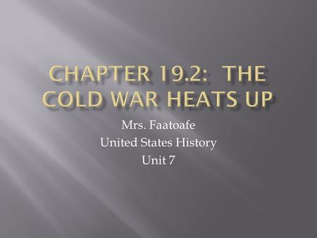 Mrs. Faatoafe United States History Unit 7.  The end of WWII caused a profound change in the way world leaders and ordinary citizens thought about war.