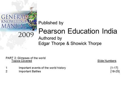 Published by Pearson Education India Authored by Edgar Thorpe & Showick Thorpe PART 2: Glimpses of the world Topics CoveredSlide Numbers 1Important events.