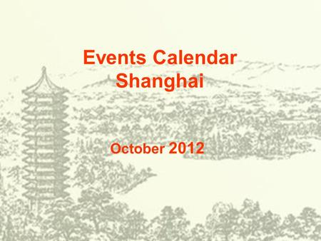 Events Calendar Shanghai October 2012. SunMonTueWedThuFriSat 1 2 345678 9101112131415 16171819202122 23242526272829 Concert Ballet&Dance Vocal Concert.