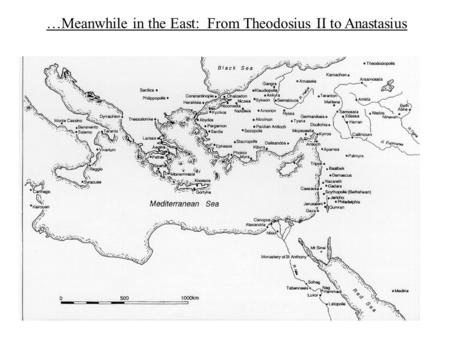 …Meanwhile in the East: From Theodosius II to Anastasius.