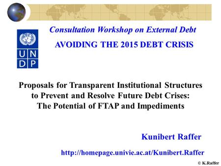 Consultation Workshop on External Debt AVOIDING THE 2015 DEBT CRISIS AVOIDING THE 2015 DEBT CRISIS Proposals for Transparent Institutional Structures to.