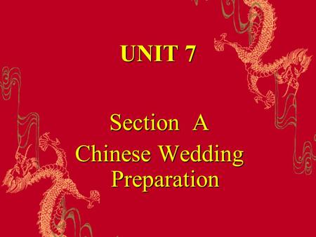 UNIT 7 Section A Chinese Wedding Preparation. I Related Material In China, six, eight and nine are considered lucky numbers, since their homophones have.