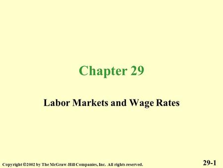Chapter 29 Labor Markets and Wage Rates 29-1 Copyright  2002 by The McGraw-Hill Companies, Inc. All rights reserved.