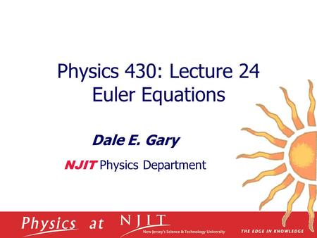 Physics 430: Lecture 24 Euler Equations Dale E. Gary NJIT Physics Department.