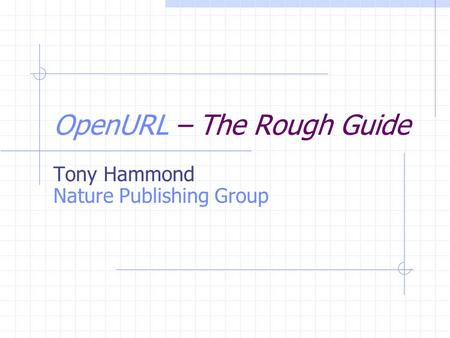 OpenURL – The Rough Guide Tony Hammond Nature Publishing Group.